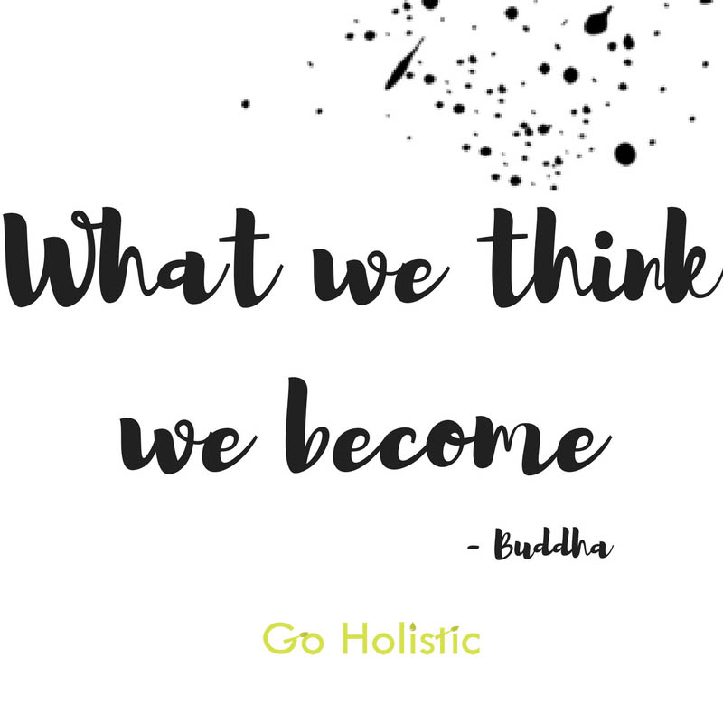 What we think, we become…