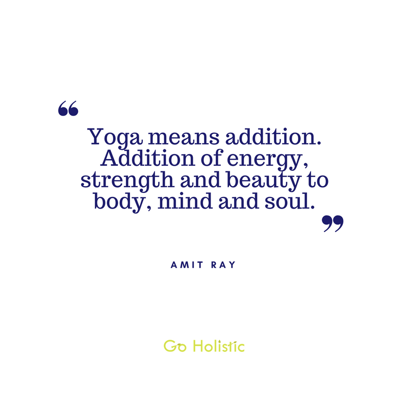 Yoga means addition…
